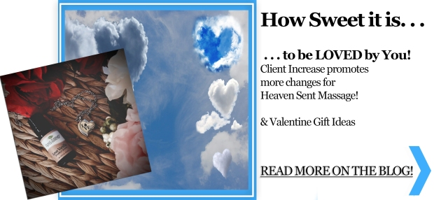 On the Blog: Valentine Gift Ideas, and Client Increase promotes more changes for Heaven Sent Massage!