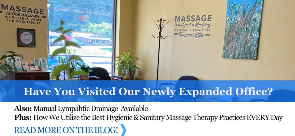 ON THE BLOG | Have You Visited Our Newly Expanded Office?, Manual Lymphatic Drainage Available, PLUS How We Utilize the Best Hygienic & Sanitary Massage Therapy Practices EVERY Day | Read Now on the Blog